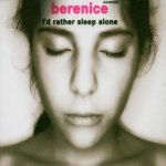 Berenice - I'd rather sleep alone
