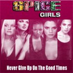 Spice Girls - Never Give Up On The Good Times