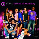 S Club 8 - Don't Tell Me You're Sorry