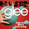 Glee - Love You Like A Love Song